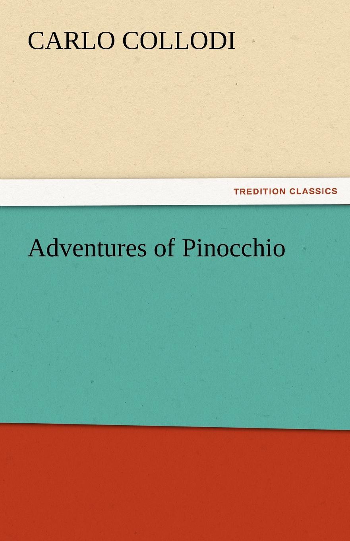 Carlo Collodi Adventures of Pinocchio c collodi pinocchio the adventures of a marionette