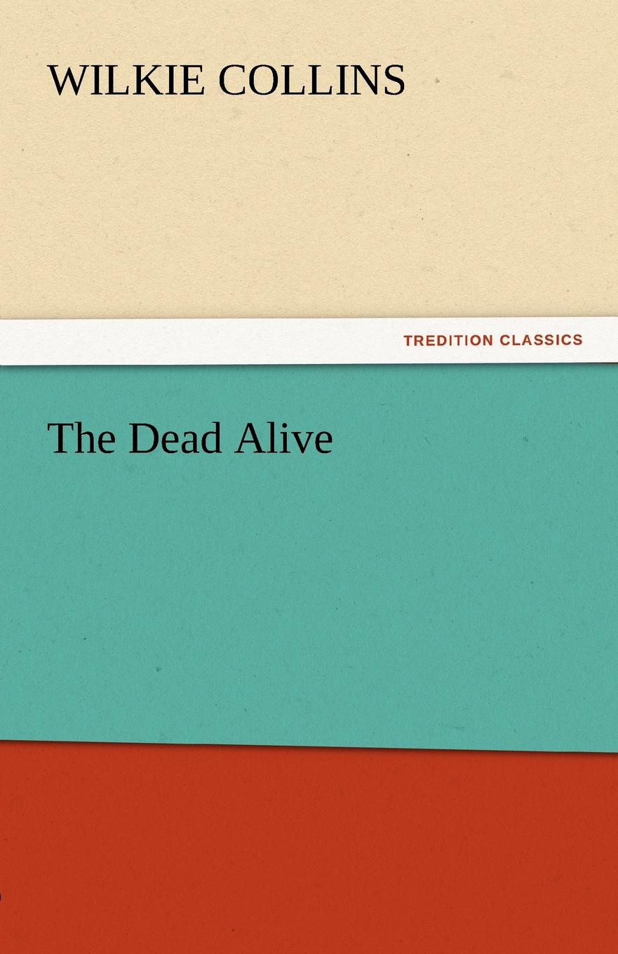 Wilkie Collins The Dead Alive