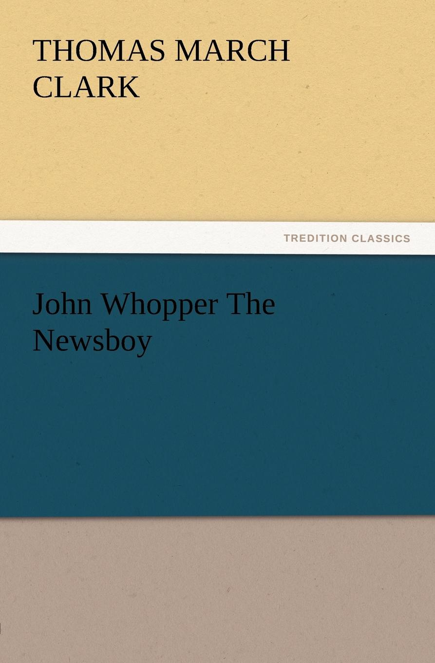Thomas March Clark John Whopper the Newsboy