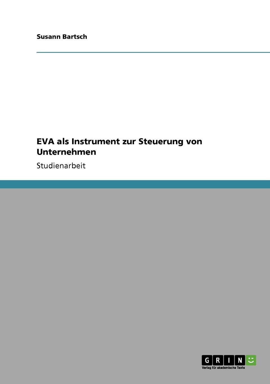 Susann Bartsch EVA als Instrument zur Steuerung von Unternehmen economic value added eva