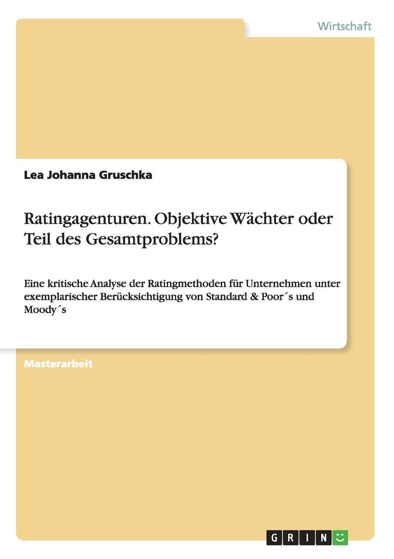 Ratingagenturen. Objektive Wachter oder Teil des Gesamtproblems. Masterarbeit aus dem Jahr 2015 im Fachbereich BWL - Bank, BР?rse...