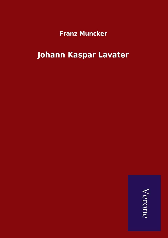 Franz Muncker Johann Kaspar Lavater o preusse sperber peru eine skizze seines wirtschaftlichen und staatlichen lebens