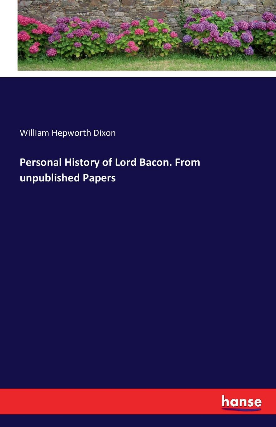 William Hepworth Dixon Personal History of Lord Bacon. From unpublished Papers william l slout from rags to ricketts and other essays on circus history