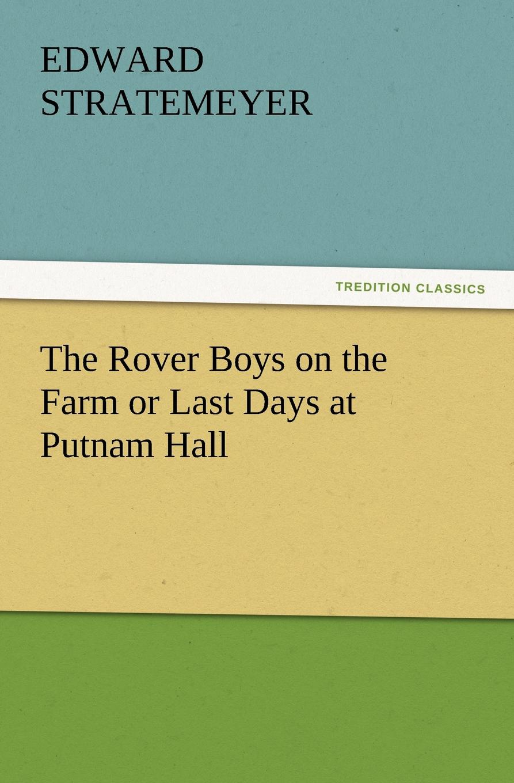 Edward Stratemeyer The Rover Boys on the Farm or Last Days at Putnam Hall