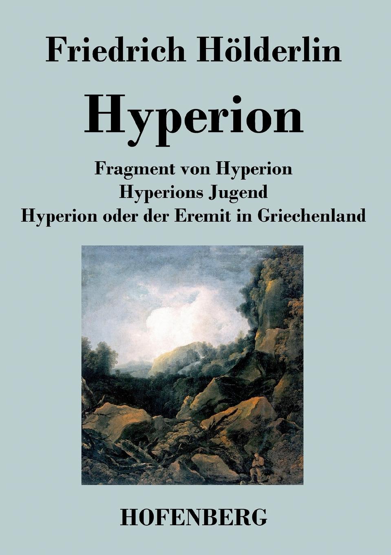 Friedrich Hölderlin Fragment von Hyperion / Hyperions Jugend / Hyperion oder der Eremit in Griechenland j keats hyperion mit einleitung hrsg von johannes hoops