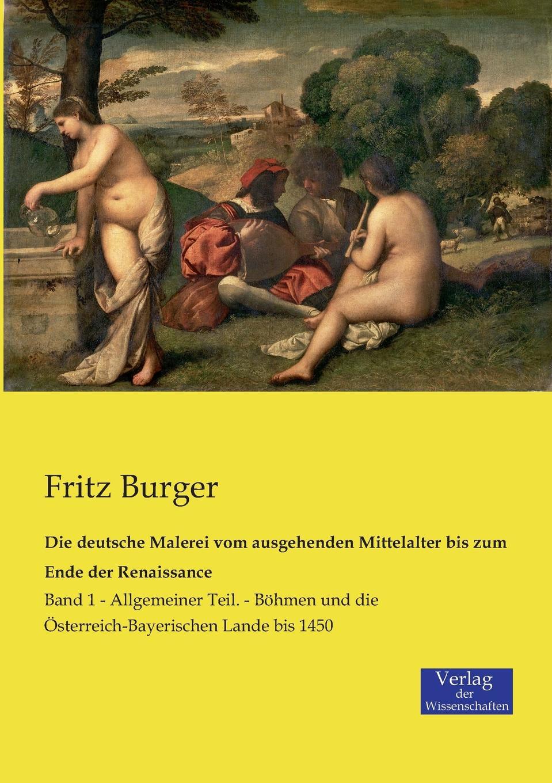 Fritz Burger Die deutsche Malerei vom ausgehenden Mittelalter bis zum Ende der Renaissance