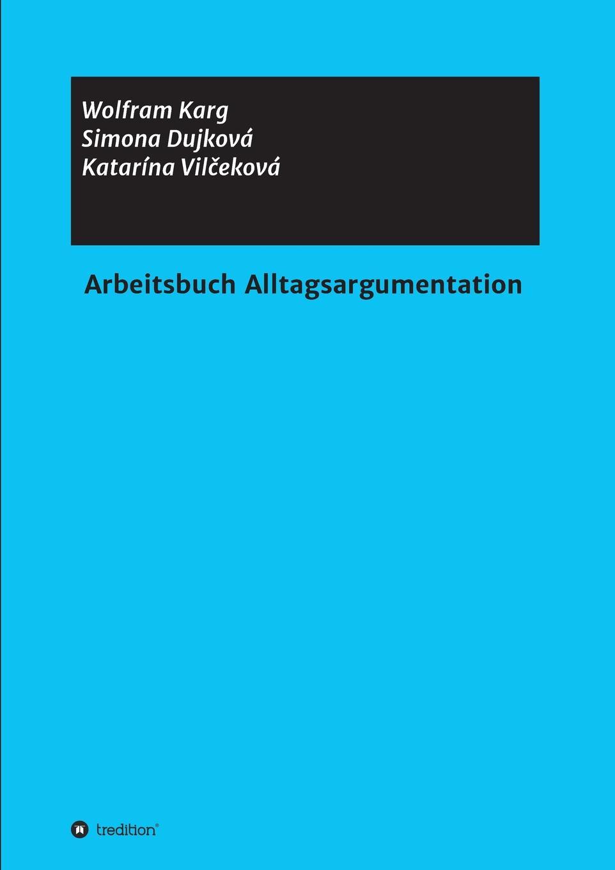 цена Simona Dujková, Katarína Vilčeková Wolfram Karg Arbeitsbuch Alltagsargumentation онлайн в 2017 году