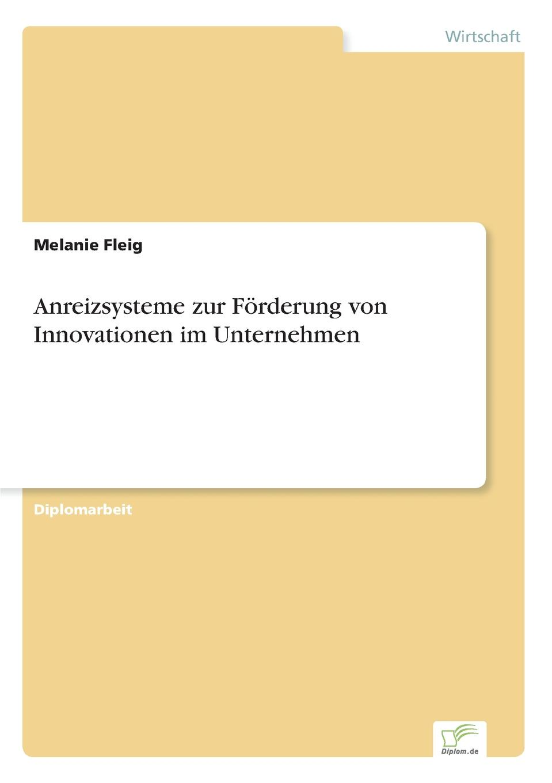 Melanie Fleig Anreizsysteme zur Forderung von Innovationen im Unternehmen melanie fleig anreizsysteme zur forderung von innovationen im unternehmen