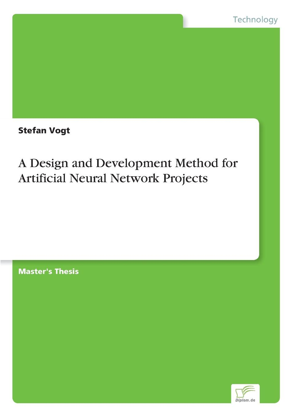 Stefan Vogt A Design and Development Method for Artificial Neural Network Projects недорго, оригинальная цена