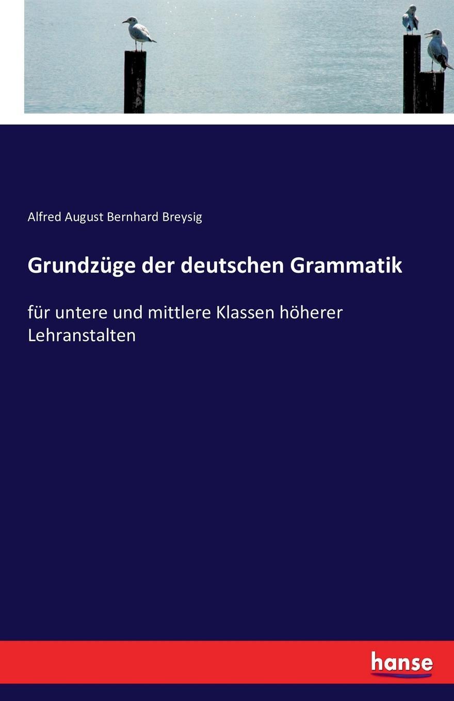 Alfred August Bernhard Breysig Grundzuge der deutschen Grammatik lehr und ubungsbuch der deutschen grammatik aktuell losungsschlussel