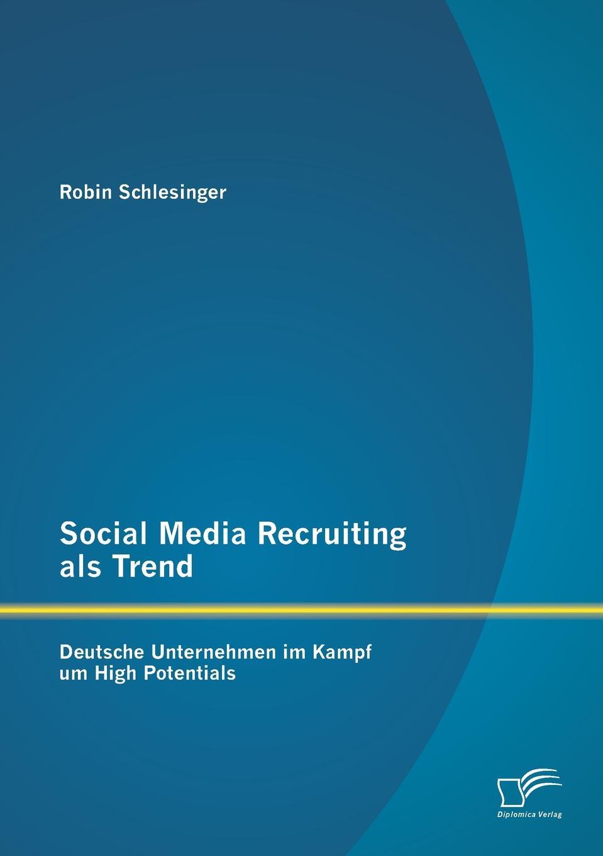 Robin Schlesinger Social Media Recruiting ALS Trend. Deutsche Unternehmen Im Kampf Um High Potentials jeremie röhrig personalmanagement und green recruiting die einflusse der nachhaltigkeitsdiskussion auf die personalbeschaffung