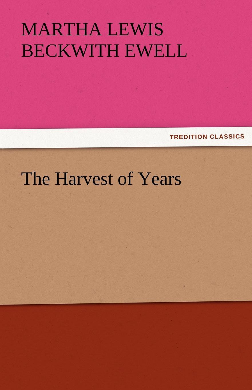 Martha Lewis Beckwith Ewell The Harvest of Years