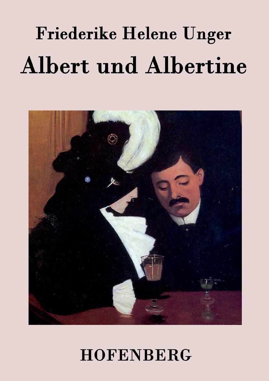 Friederike Helene Unger Albert und Albertine unger joachim text und textur fragmente in begehren von beat furrer
