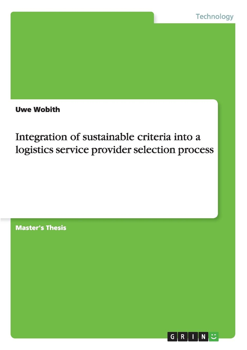 Uwe Wobith Integration of sustainable criteria into a logistics service provider selection process clemens mader integration of sustainability into universities good practices and benchmarking for integration