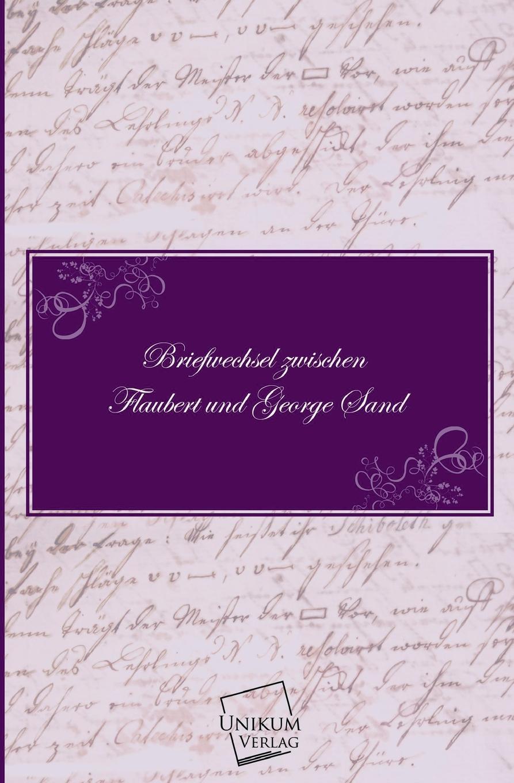 Gustave Flaubert, George Sand Briefwechsel Zwischen Flaubert Und George Sand george sand indiana