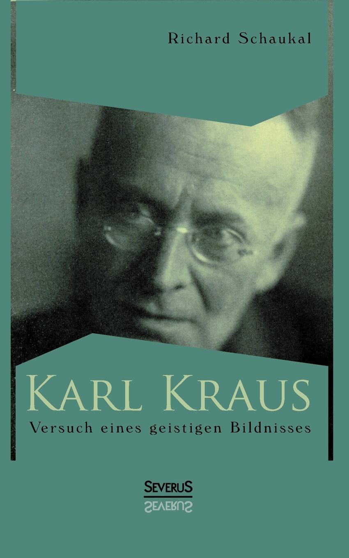 Richard Schaukal Karl Kraus. Versuch Eines Geistigen Bildnisses karl kraus sittlichkeit und kriminalitat