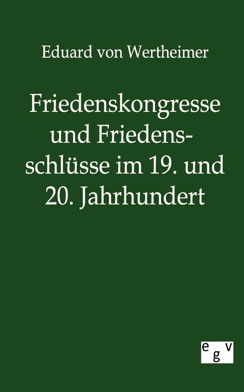 Фото - Eduard von Wertheimer Friedenskongresse und Friedensschlusse im 19. und 20. Jahrhundert theresa hönig kindsmord im 18 jahrhundert
