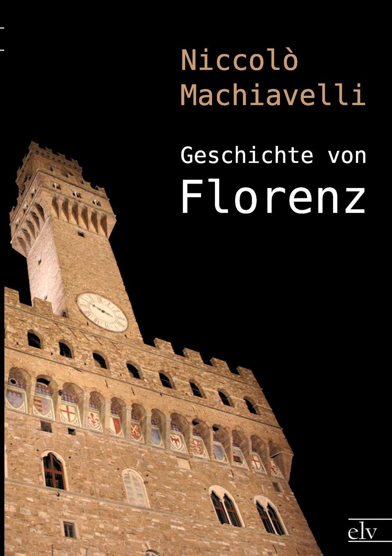 Niccolò Machiavelli Geschichte von Florenz otto hartwig quellen und forschungen zur altesten geschichte der stadt florenz