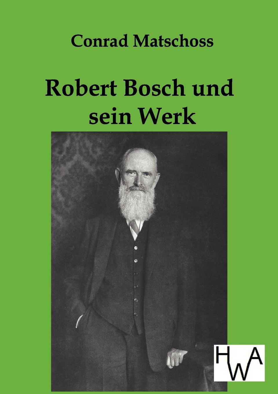 Robert Bosch Und Sein Werk Biographie von Robert Bosch zu seinem 70. Geburtstag Nachdruck...