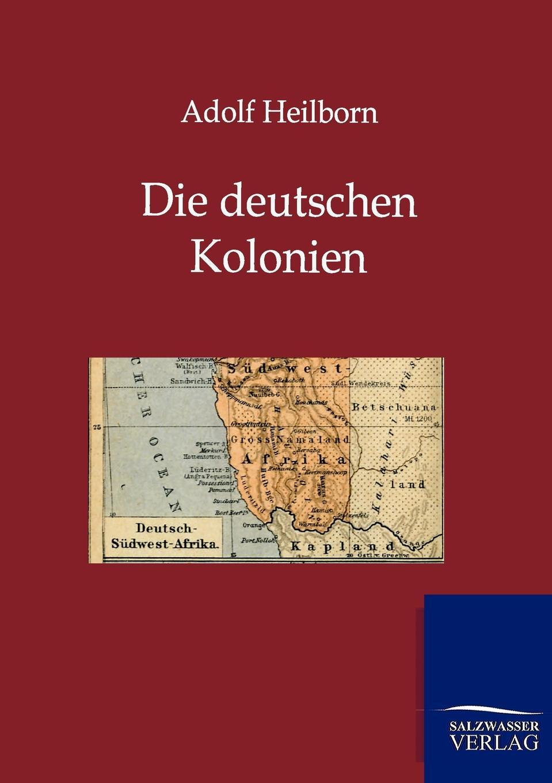 Adolf Heilborn Die Deutschen Kolonien (Land Und Leute) heinrich leutz die kolonien deutschlands