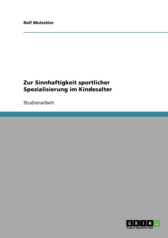 Ralf Mutschler Zur Sinnhaftigkeit sportlicher Spezialisierung im Kindesalter недорого