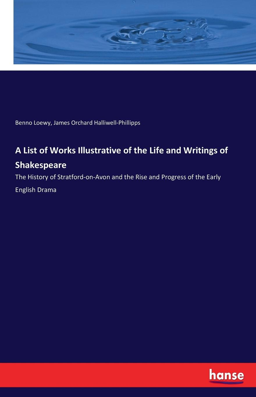 James Orchard Halliwell-Phillipps, Benno Loewy A List of Works Illustrative of the Life and Writings of Shakespeare