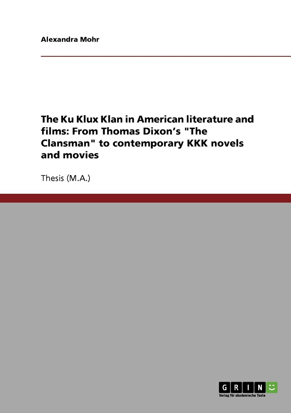 Alexandra Mohr The Ku Klux Klan in American literature and films. From Thomas Dixon.s