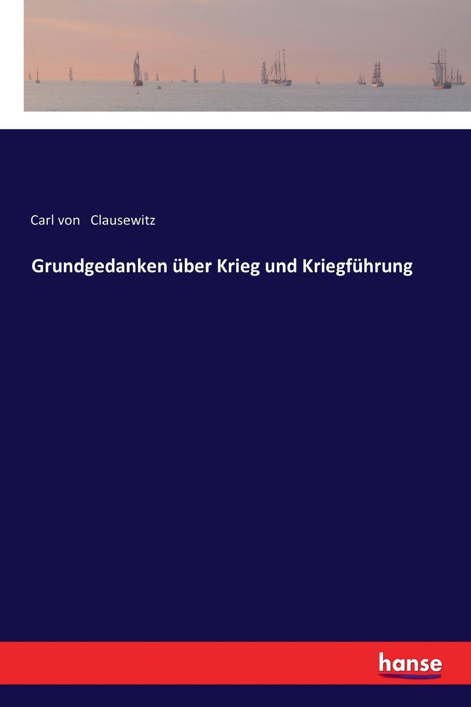 Carl von Clausewitz Grundgedanken uber Krieg und Kriegfuhrung de literatur krieg