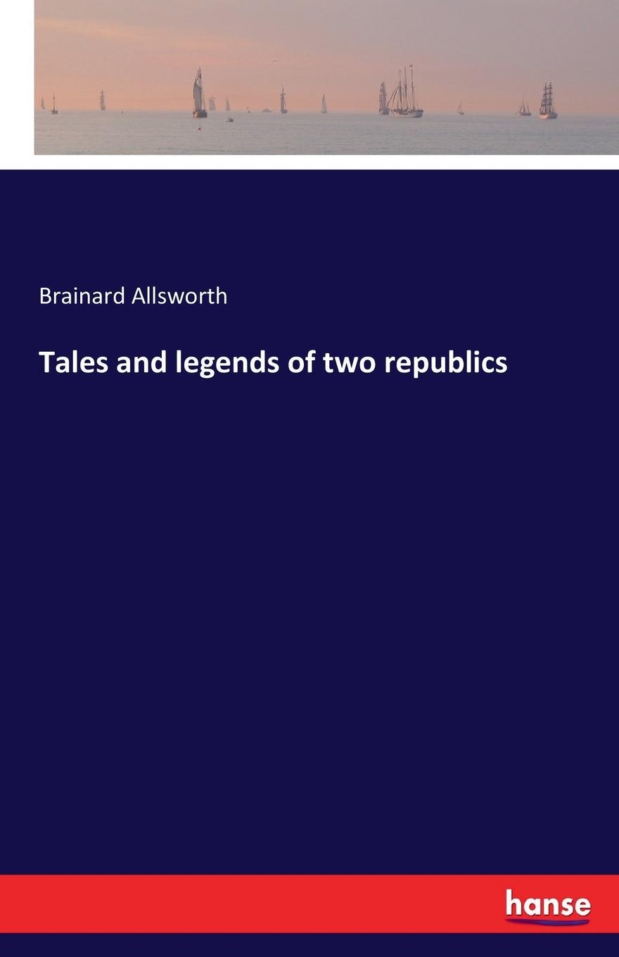 Brainard Allsworth Tales and legends of two republics legends and tales of the american west