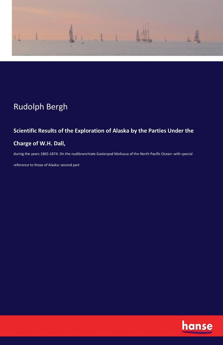 Rudolph Bergh Scientific Results of the Exploration of Alaska by the Parties Under the Charge of W.H. Dall,