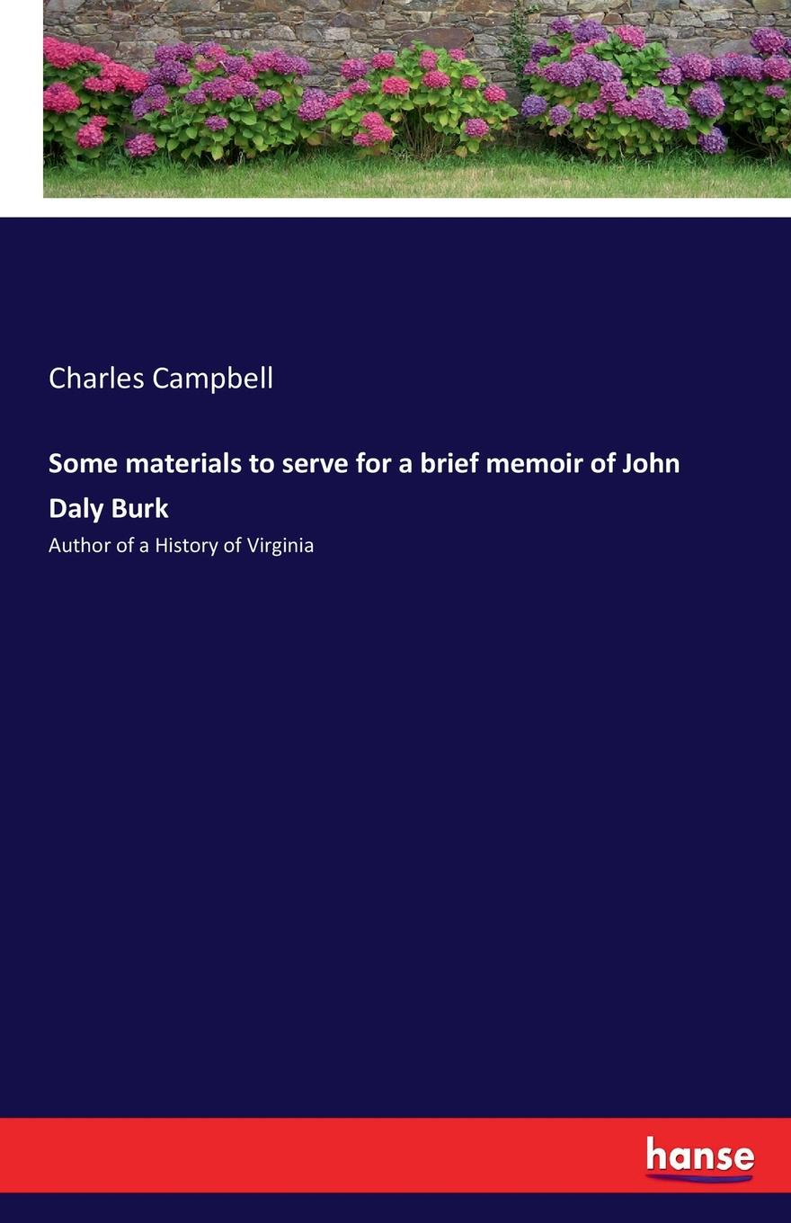 Charles Campbell Some materials to serve for a brief memoir of John Daly Burk john mcintosh a brief memoir of the last few weeks of anne mcintosh microform daughter of john and marion mcintosh earltown