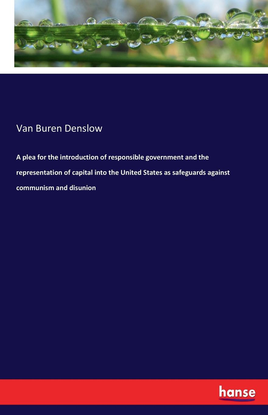 Van Buren Denslow A plea for the introduction of responsible government and the representation of capital into the United States as safeguards against communism and disunion недорого