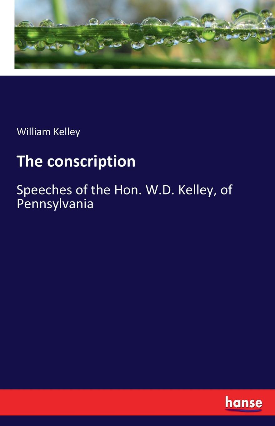 William Kelley The conscription lemuel kelley washburn is the bible worth reading and other essays