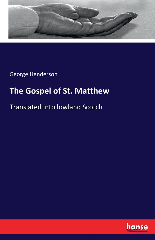 George Henderson The Gospel of St. Matthew alexander maclaren the gospel of st matthew