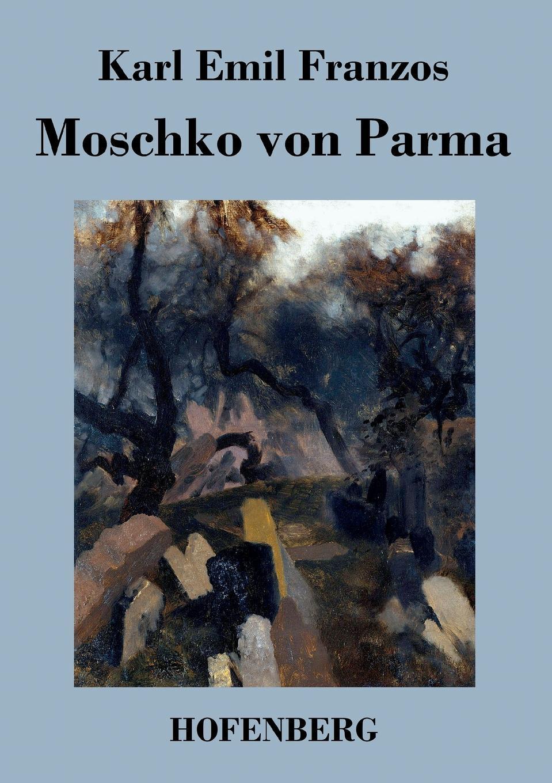 Karl Emil Franzos Moschko von Parma karl emil franzos der stumme mit dem bosen blick