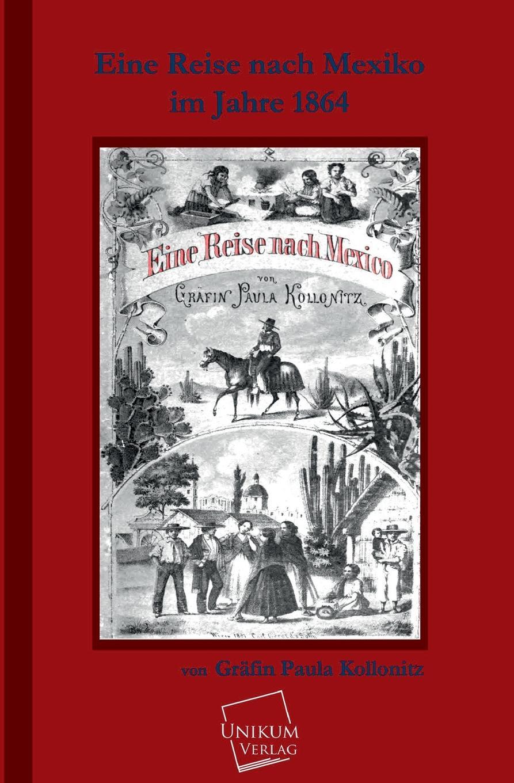 Grafin Paula Kollonitz Eine Reise Nach Mexico Im Jahre 1864 august heinrich rudolph grisebach reise durch rumelien und nach brussa im jahre 1839 german edition