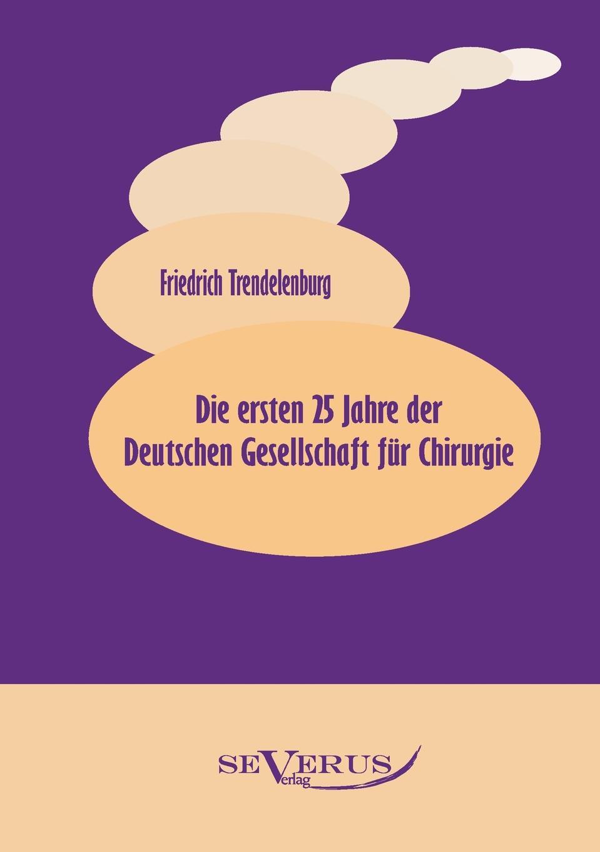 Friedrich Trendelenburg Die Ersten 25 Jahre Der Deutschen Gesellschaft Fur Chirurgie friedrich adolf trendelenburg naturrecht auf dem grunde der ethik zweite auflage