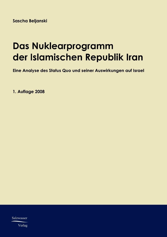 Sascha Beljanski Das Nuklearprogramm der Republik Iran christian briggl das nationalsozialistische deutschland und der heutige iran eine aufarbeitung nach der friedrich theorie