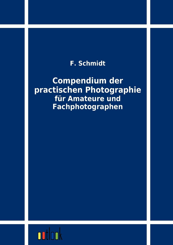 F. Schmidt Compendium der practischen Photographie fur Amateure und Fachphotographen j schwalbe jahrbuch der practischen medicin 1896 classic reprint