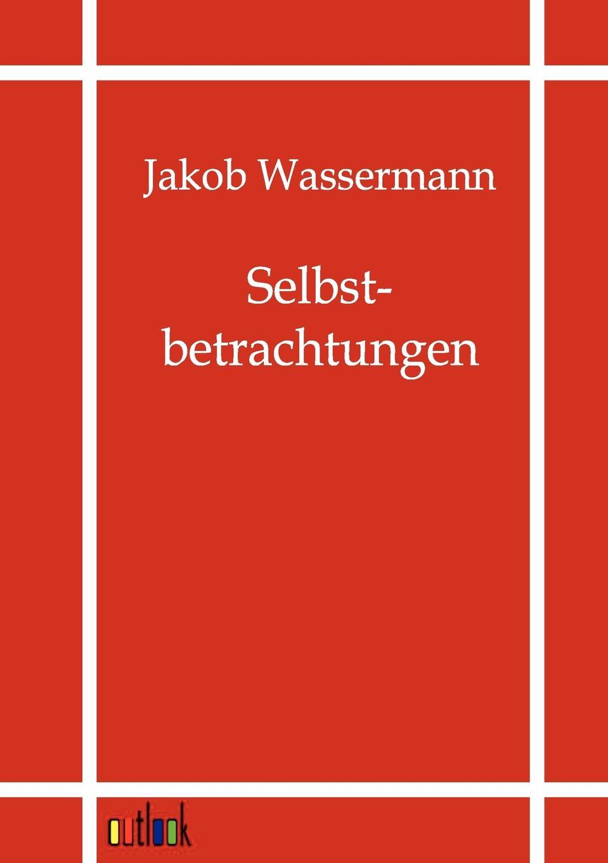 Jakob Wassermann Selbstbetrachtungen wolfgang rinecker warum starb angele