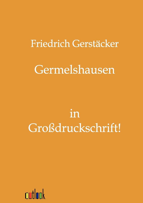 Friedrich Gerstäcker Germelshausen