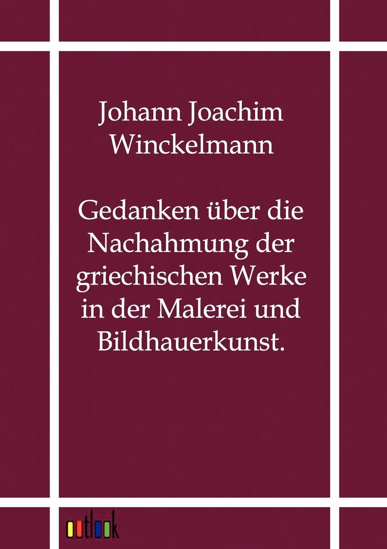 Johann Joachim Winckelmann Gedanken uber die Nachahmung der griechischen Werke in der Malerei und Bildhauerkunst. johann joachim winckelmann johann erich biester johann winkelmanns briefe an einen seiner vertrautesten freunde in den jahren 1756 bis 1768 nebst einem anhange von briefen an verschiedene andere personen