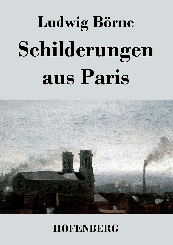 Ludwig Börne Schilderungen aus Paris karl august böttiger literarische zustande und zeitgenossen in schilderungen aus karl aug bottiger s handschriftlichem nachlasse