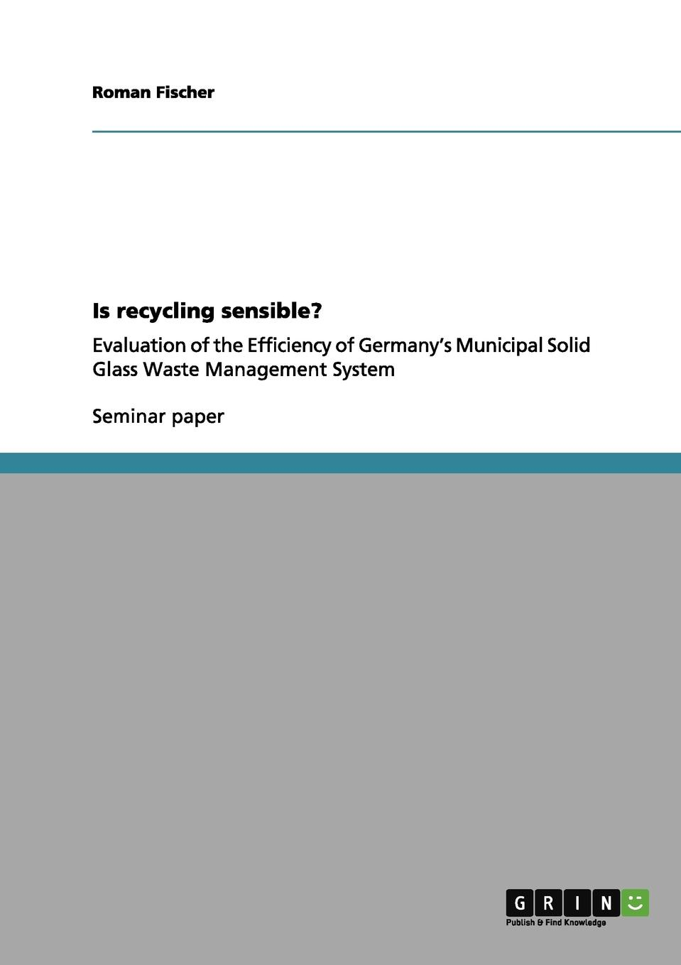 Is recycling sensible. Seminar paper from the year 2011 in the subject Economy - Environment...