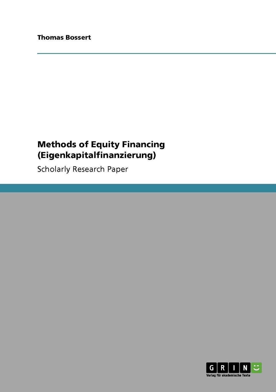 Thomas Bossert Methods of Equity Financing (Eigenkapitalfinanzierung) gerald s martin capital structure and corporate financing decisions theory evidence and practice