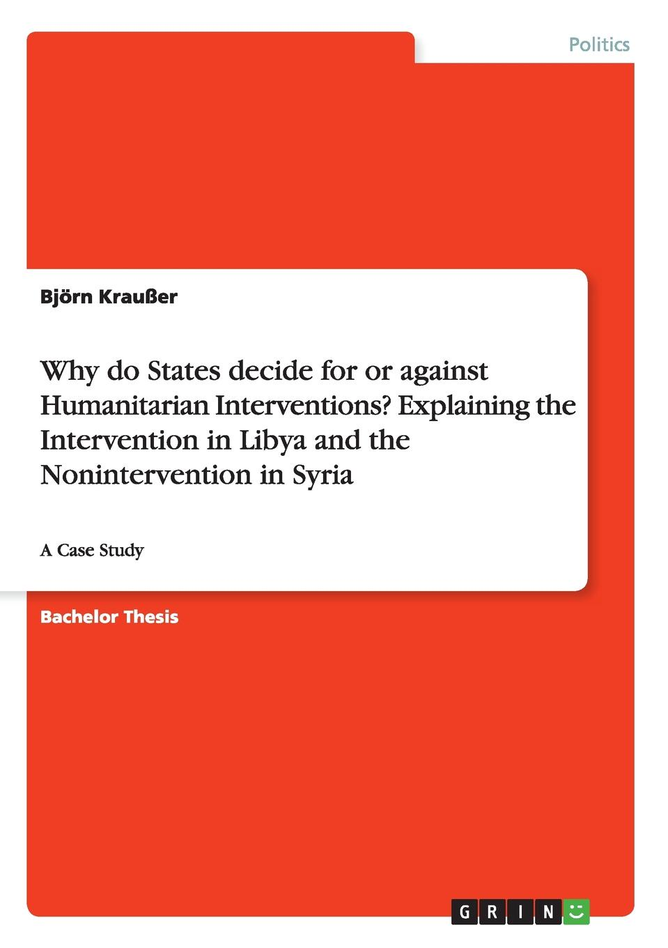 Björn Kraußer Why do States decide for or against Humanitarian Interventions. Explaining the Intervention in Libya and the Nonintervention in Syria bernard mayer the dynamics of conflict a guide to engagement and intervention