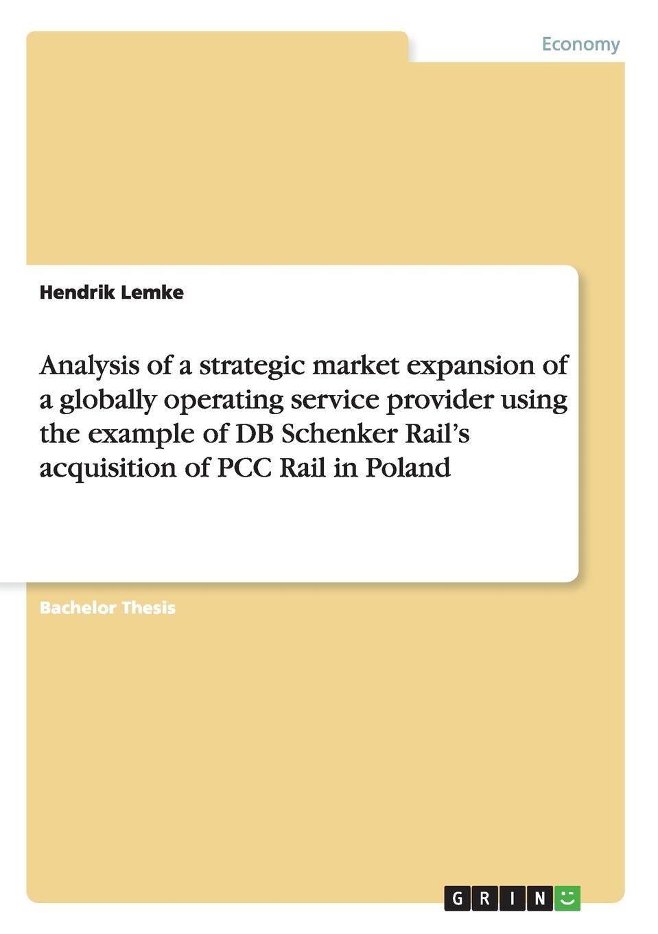 Analysis of a strategic market expansion of a globally operating service provider using the example of DB Schenker Rail.s acquisition of PCC Rail in Poland