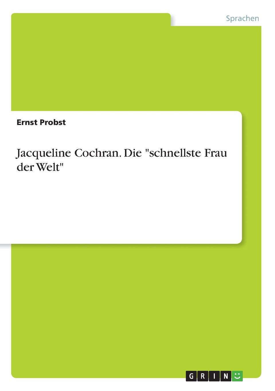 Ernst Probst Jacqueline Cochran. Die schnellste Frau der Welt james cochran j informs abok