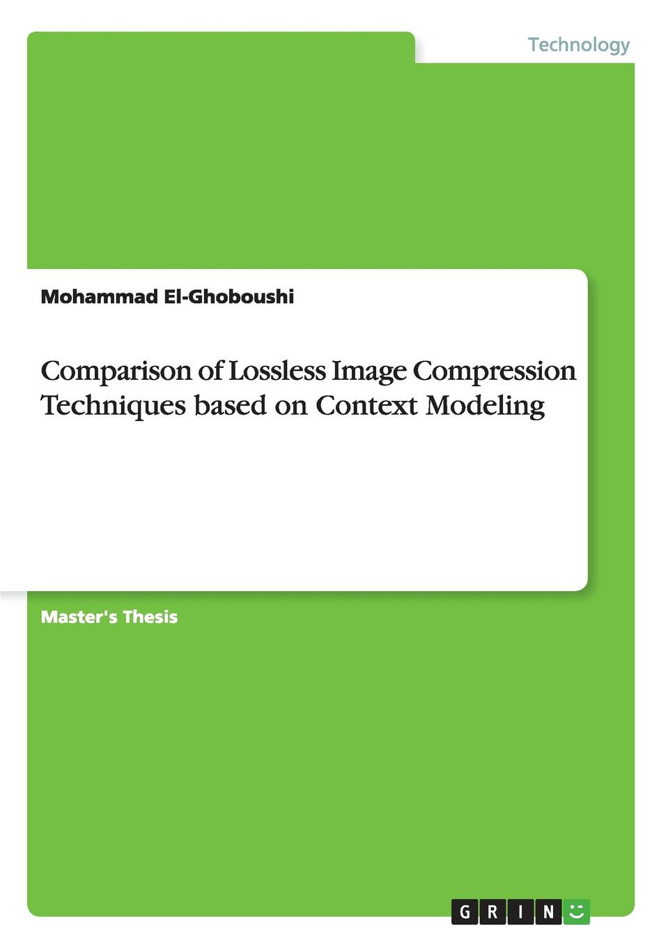 Mohammad El-Ghoboushi Comparison of Lossless Image Compression Techniques based on Context Modeling still image compression using discreet wavelet transform
