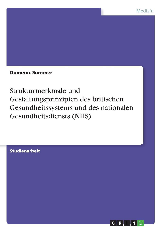 Domenic Sommer Strukturmerkmale und Gestaltungsprinzipien des britischen Gesundheitssystems und des nationalen Gesundheitsdiensts (NHS)
